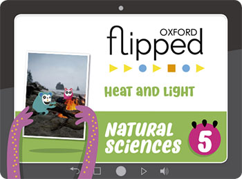 Oxford Flipped Natural Sciences Primary 5. Student's Licence. Heat and light