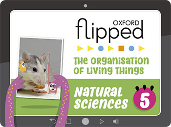 Oxford Flipped Natural Sciences Primary 5. Student's Licence. The organisation of living things
